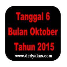 Tanggal 6 Oktober Tahun 2015 - Dedy Akas Website