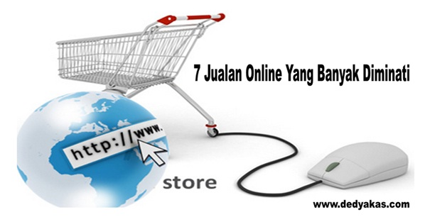 7 Jualan Online Yang Banyak Diminati - Dedy Akas Website