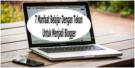 7 Manfaat Belajar, Belajar Dengan Tekun, Menjadi Blogger