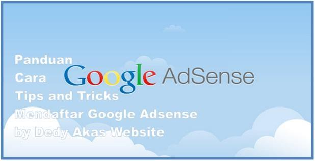 Panduan Cara Tips and Tricks Mendaftar Google Adsense - Dedy Akas Website